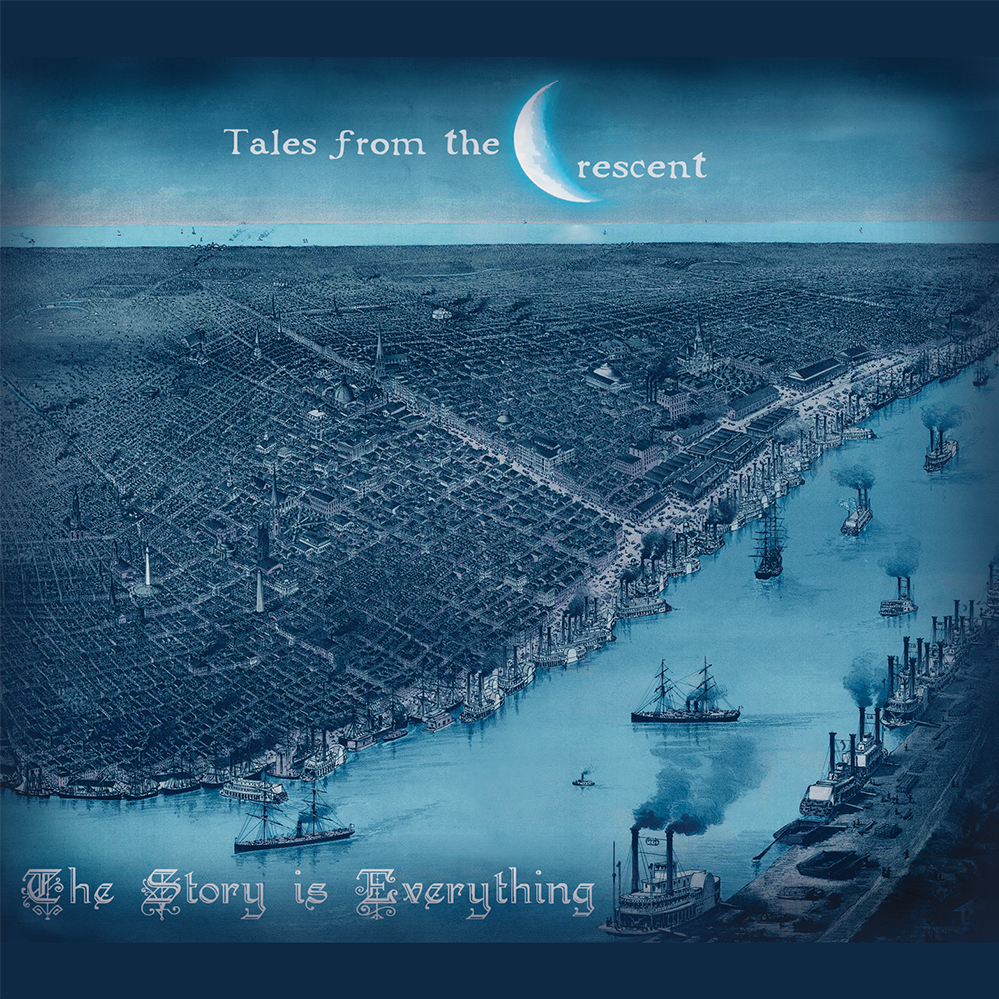 The Story Is Everything - Tales From The Crescent