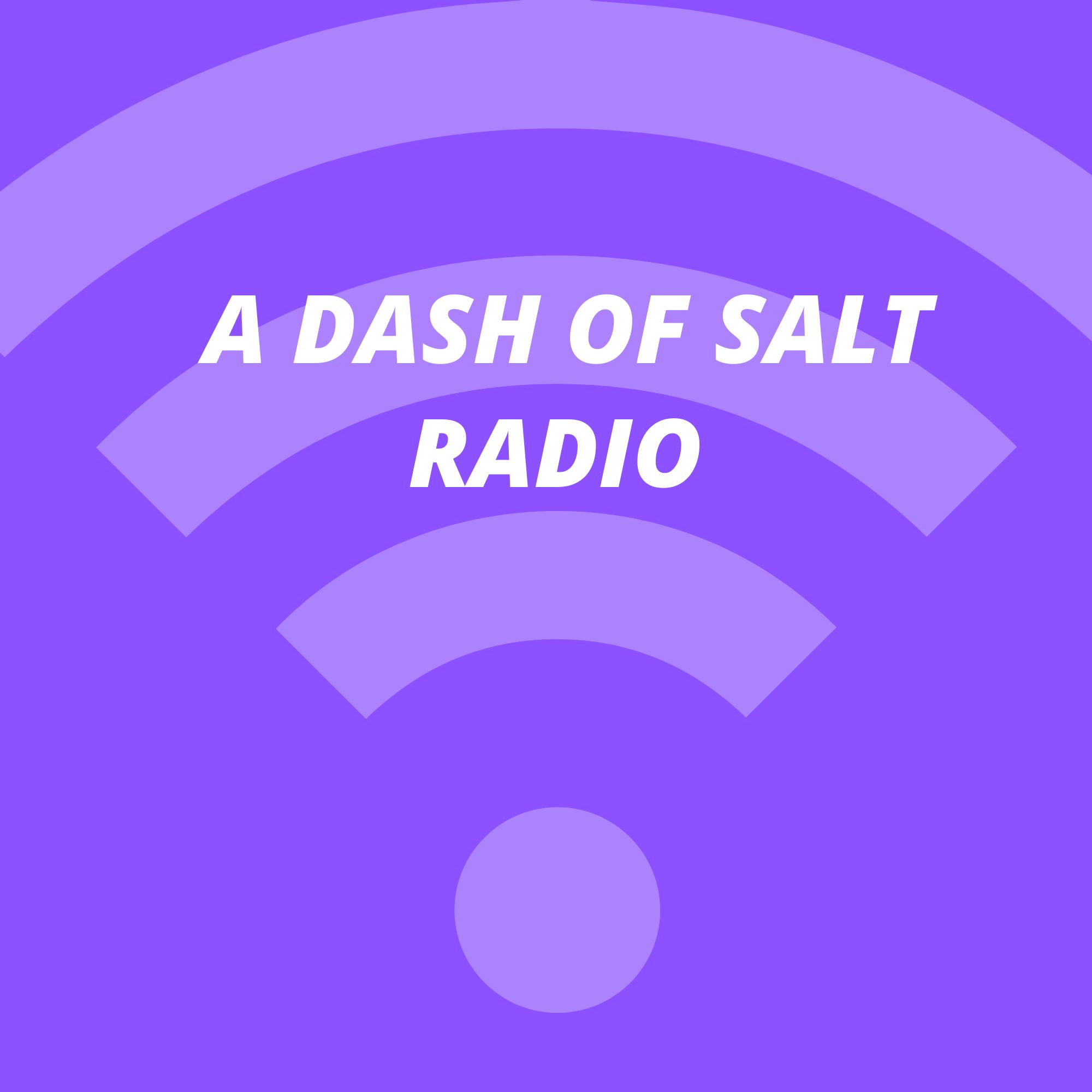 A Dash Of Salt Radio