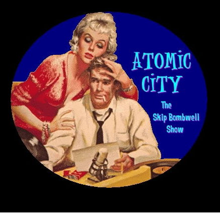 ATOMIC CITY with Skip Bombwell