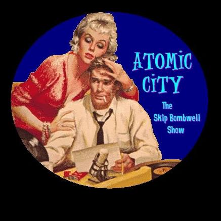 ATOMIC CITY with Skip Bombwell