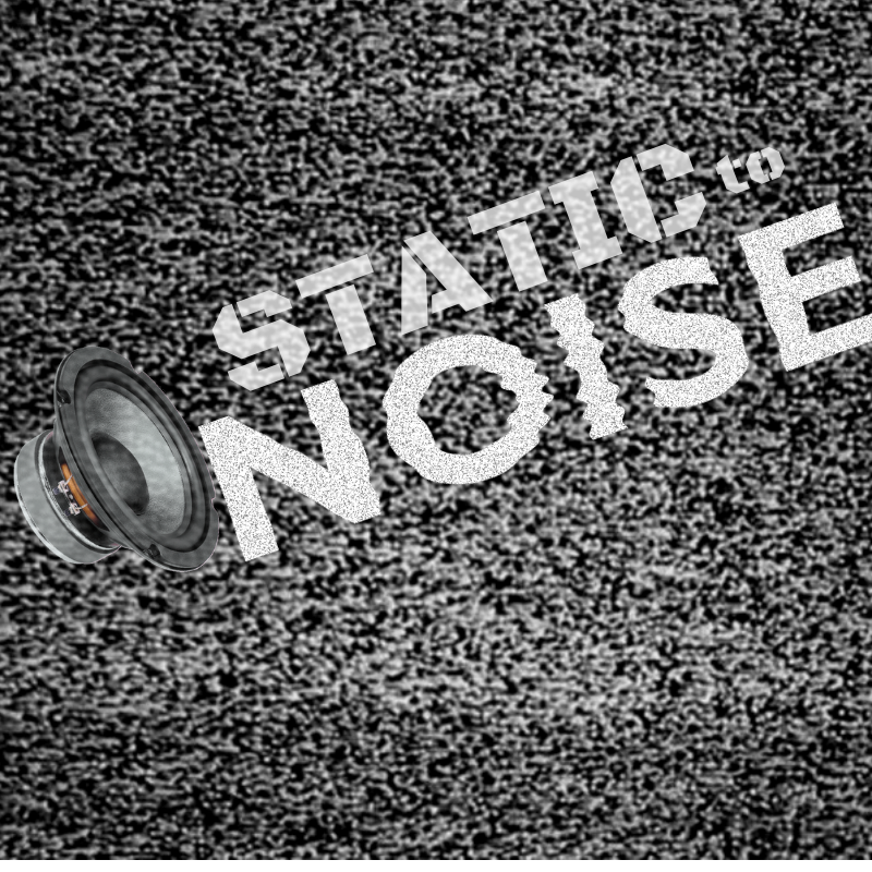 Static to Noise