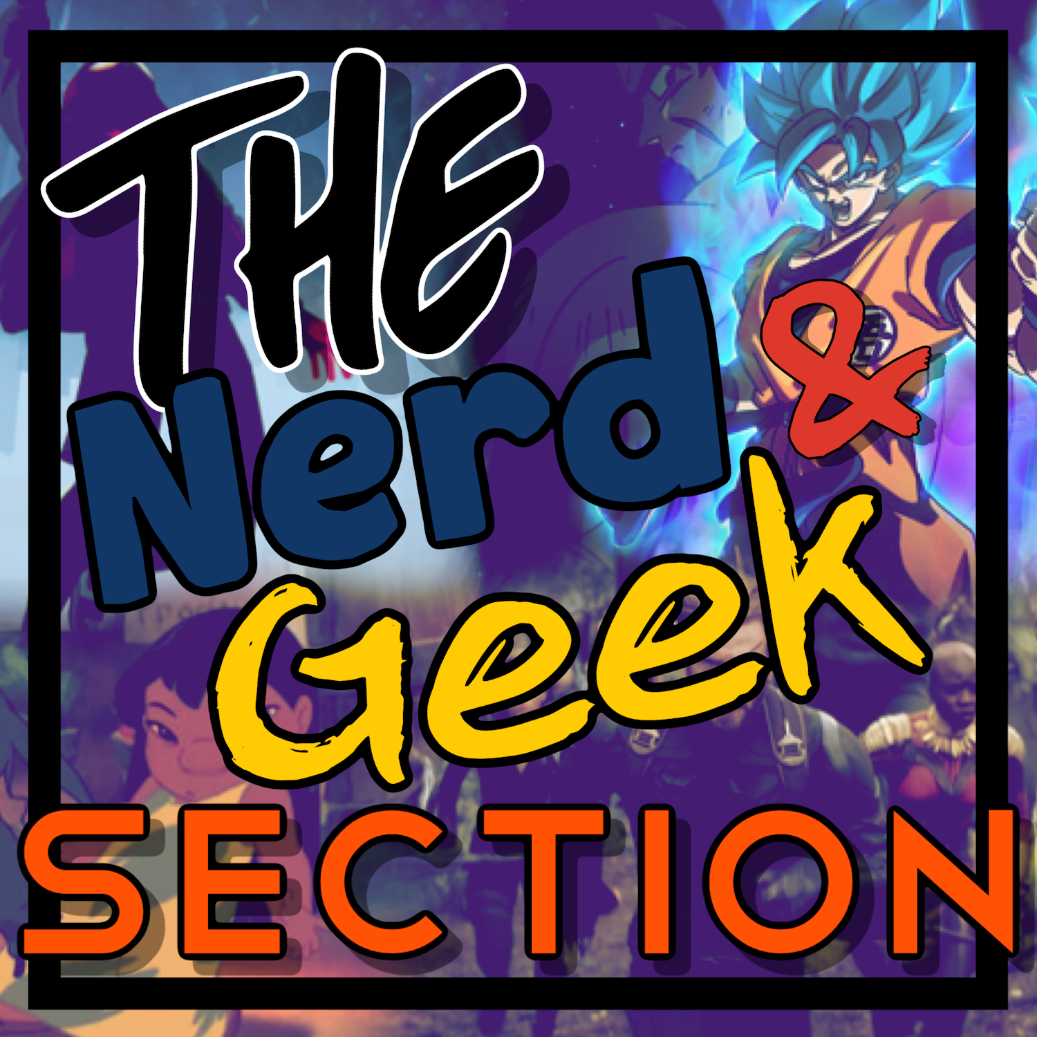 The Nerd & Geek Section! Podcast