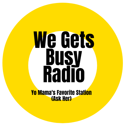 We Gets Busy Radio