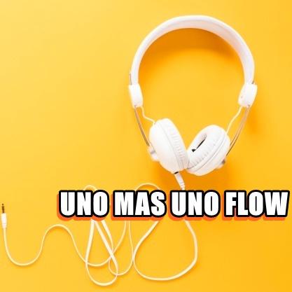 Uno Mas Uno Flow