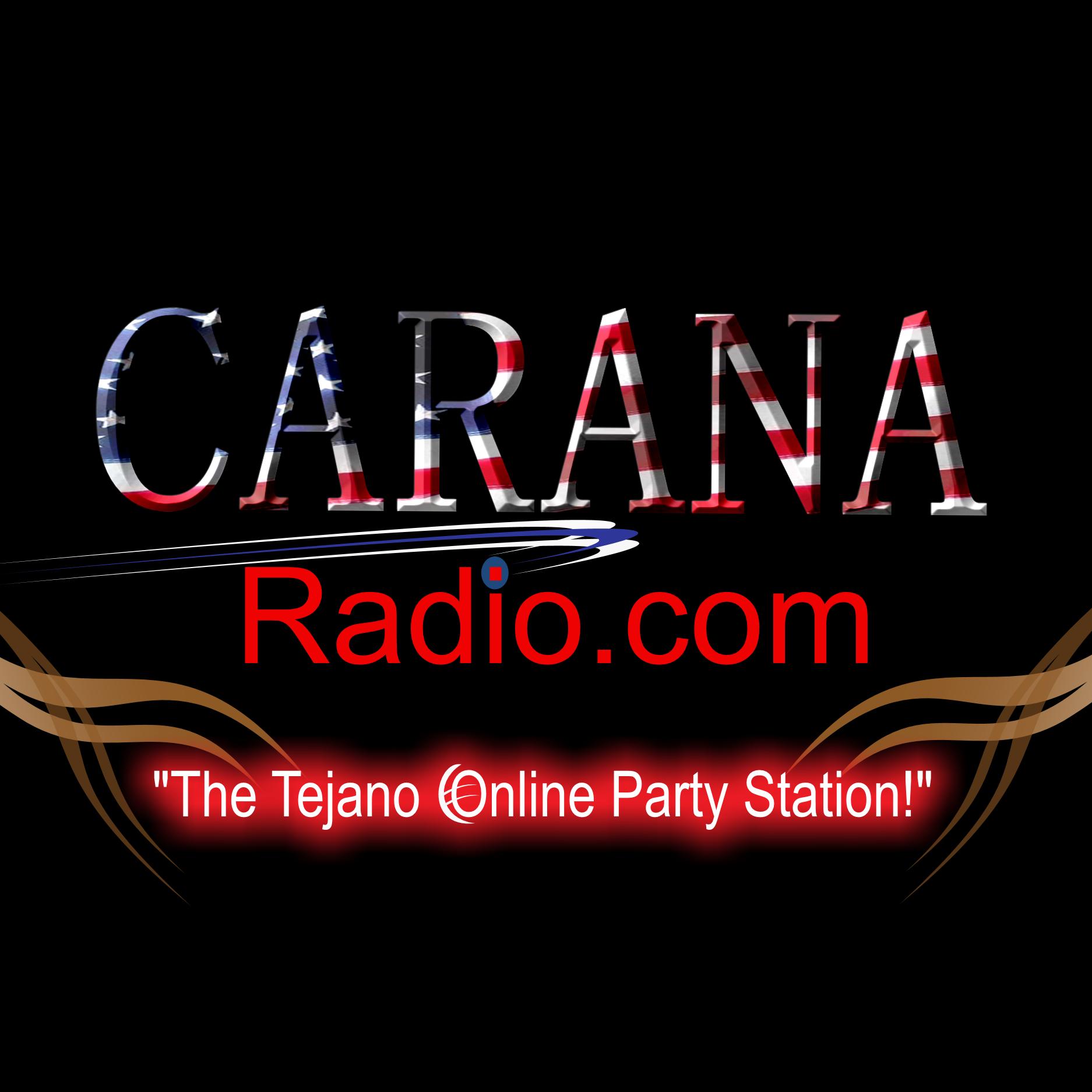 """Carana Radio """"The Tejano Online Party Station!"""""""