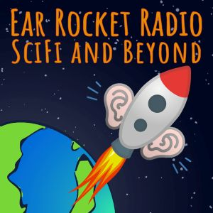 Ear Rocket Radio - SciFi & Beyond!