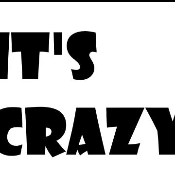 Its Crazy!