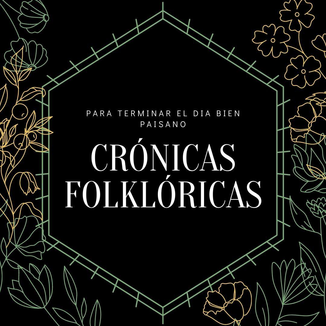 CRÓNICAS FOLKLÓRICAS