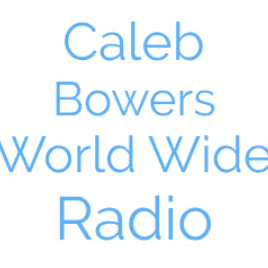 Caleb Bowers World Wide Radio