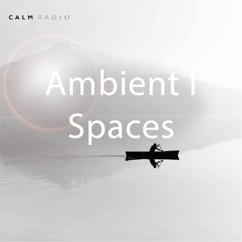 CALMRADIO.COM - Ambient I - Spaces