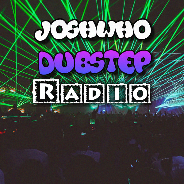 JoshWho Dubstep Radio